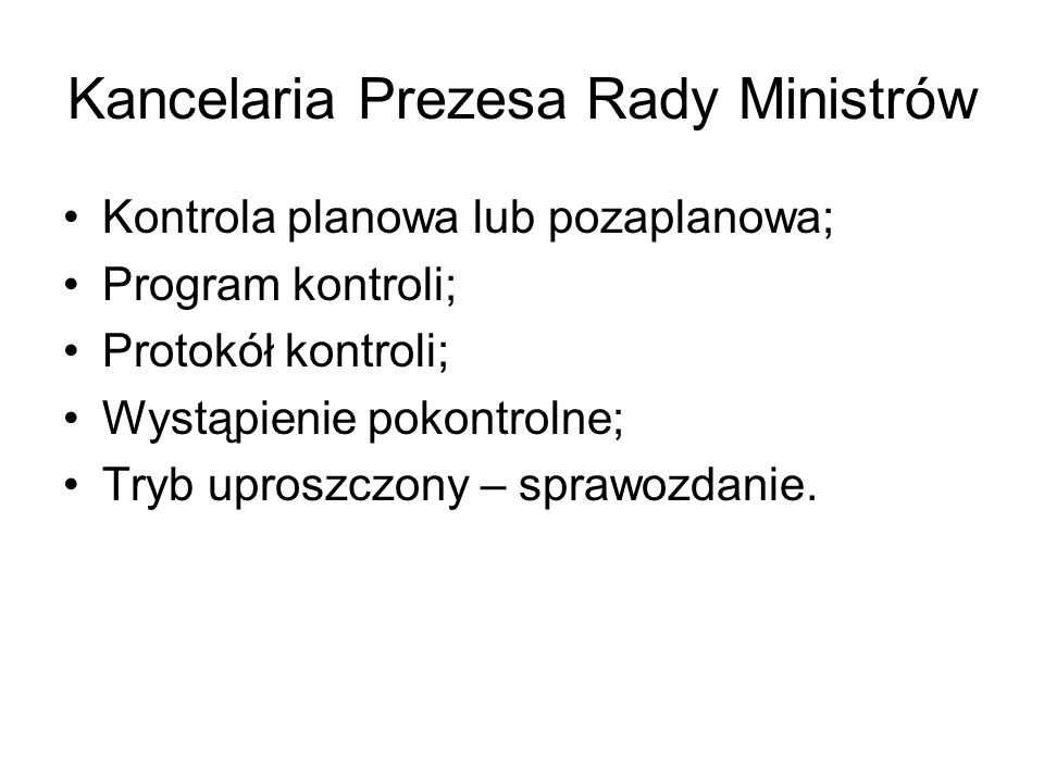 Kancelaria Prezesa Rady Ministrów Kontrola planowa lub pozaplanowa; Program kontroli; Protokół kontroli; Wystąpienie pokontrolne; Tryb uproszczony – s