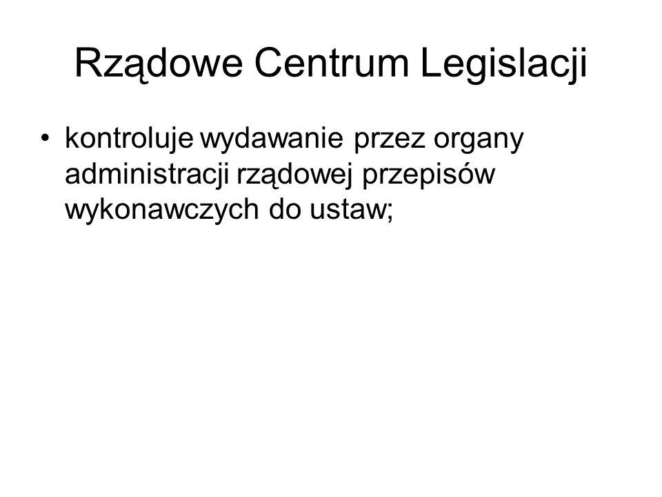 Rządowe Centrum Legislacji kontroluje wydawanie przez organy administracji rządowej przepisów wykonawczych do ustaw;