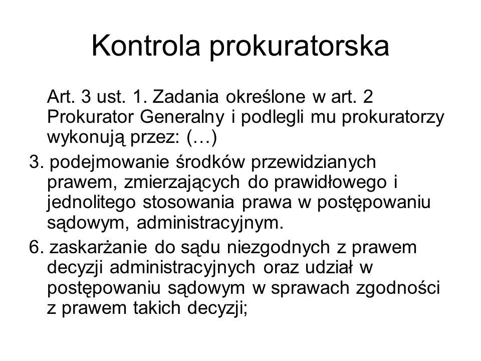 Kontrola prokuratorska Art. 3 ust. 1. Zadania określone w art. 2 Prokurator Generalny i podlegli mu prokuratorzy wykonują przez: (…) 3. podejmowanie ś
