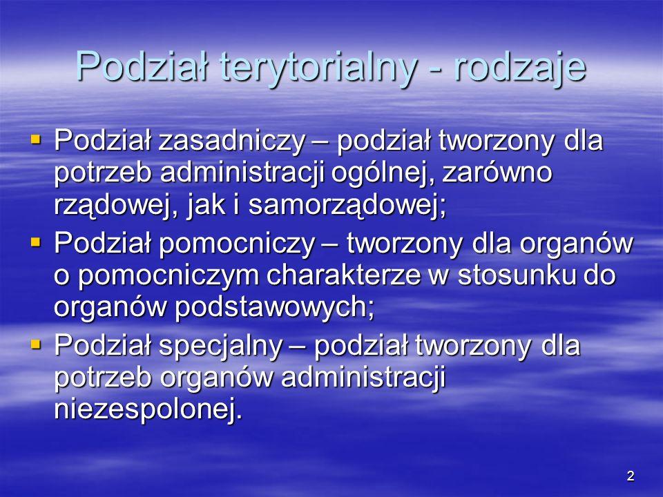2 Podział terytorialny - rodzaje Podział zasadniczy – podział tworzony dla potrzeb administracji ogólnej, zarówno rządowej, jak i samorządowej; Podzia