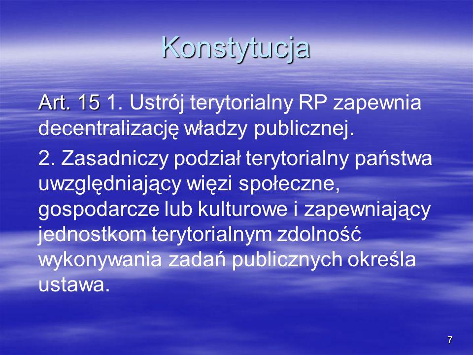 7 Konstytucja Art. 15 Art. 15 1. Ustrój terytorialny RP zapewnia decentralizację władzy publicznej. 2. Zasadniczy podział terytorialny państwa uwzględ