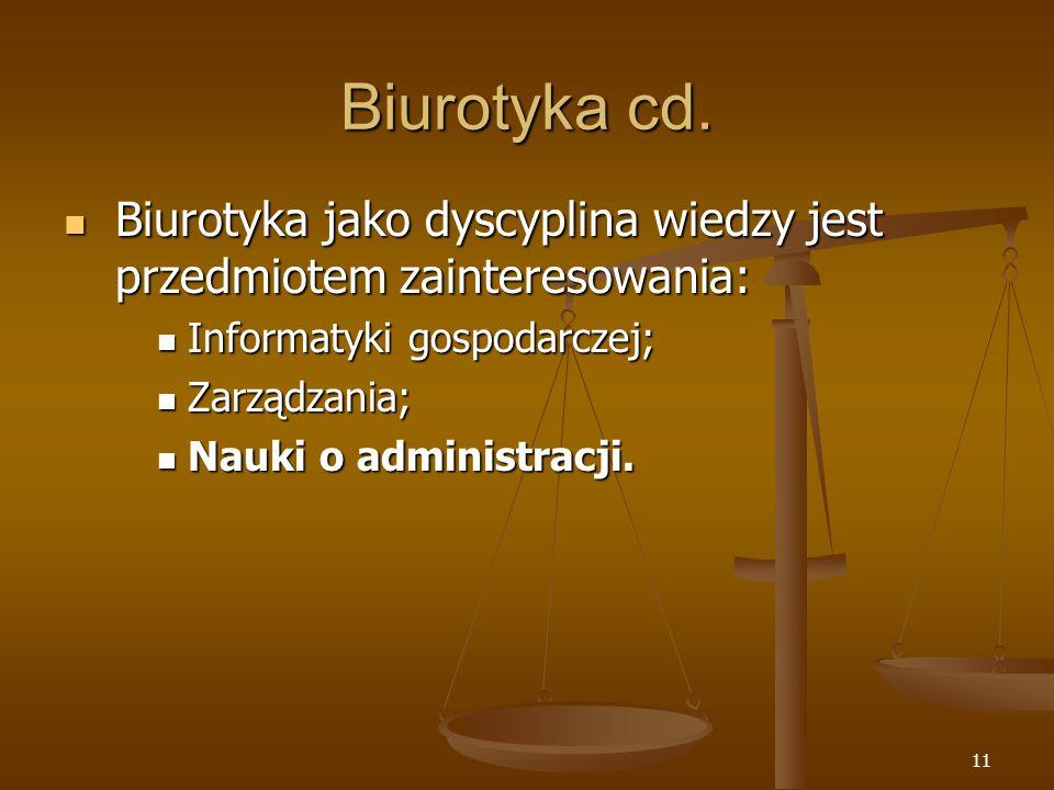 11 Biurotyka cd. Biurotyka jako dyscyplina wiedzy jest przedmiotem zainteresowania: Biurotyka jako dyscyplina wiedzy jest przedmiotem zainteresowania: