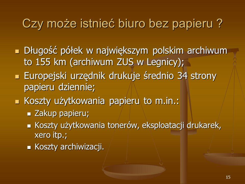 15 Czy może istnieć biuro bez papieru ? Długość półek w największym polskim archiwum to 155 km (archiwum ZUS w Legnicy); Długość półek w największym p