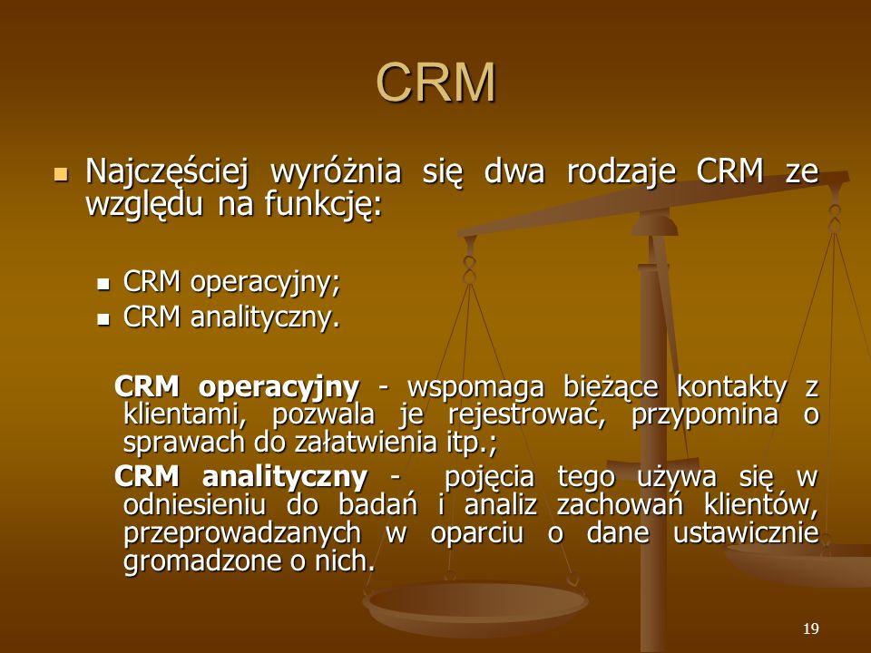 19 CRM Najczęściej wyróżnia się dwa rodzaje CRM ze względu na funkcję: Najczęściej wyróżnia się dwa rodzaje CRM ze względu na funkcję: CRM operacyjny; CRM operacyjny; CRM analityczny.