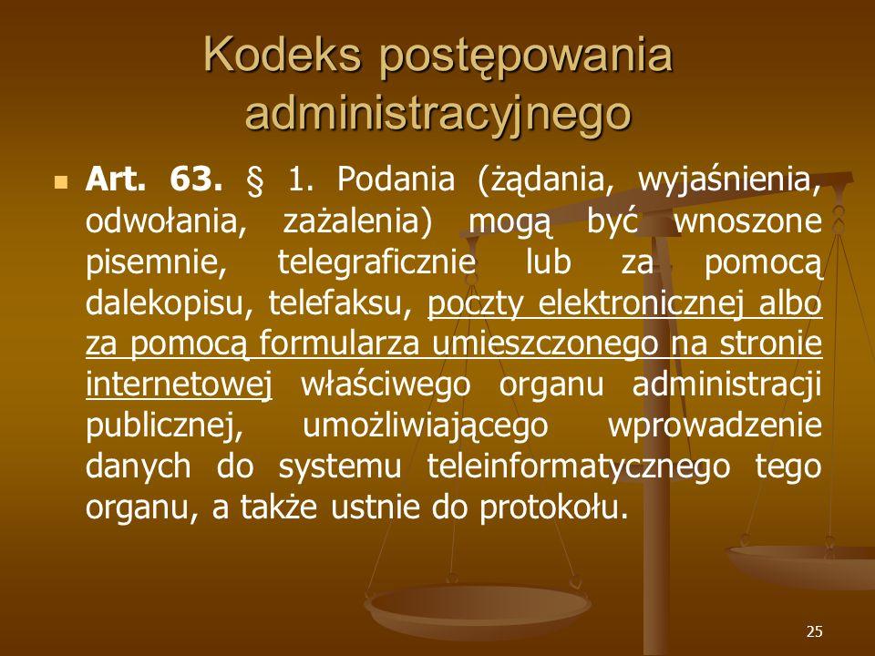 25 Kodeks postępowania administracyjnego Art. 63. § 1. Podania (żądania, wyjaśnienia, odwołania, zażalenia) mogą być wnoszone pisemnie, telegraficznie