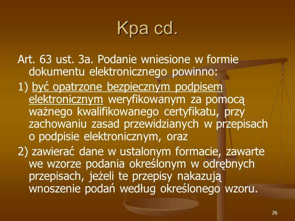 26 Kpa cd. Art. 63 ust. 3a. Podanie wniesione w formie dokumentu elektronicznego powinno: 1) być opatrzone bezpiecznym podpisem elektronicznym weryfik