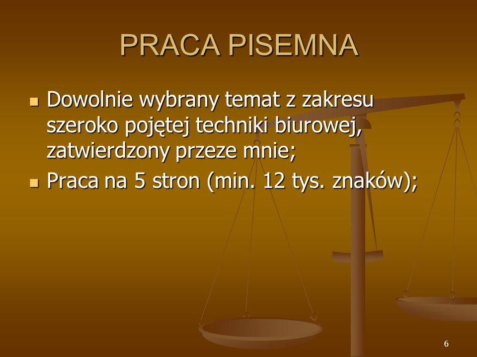 6 PRACA PISEMNA Dowolnie wybrany temat z zakresu szeroko pojętej techniki biurowej, zatwierdzony przeze mnie; Dowolnie wybrany temat z zakresu szeroko