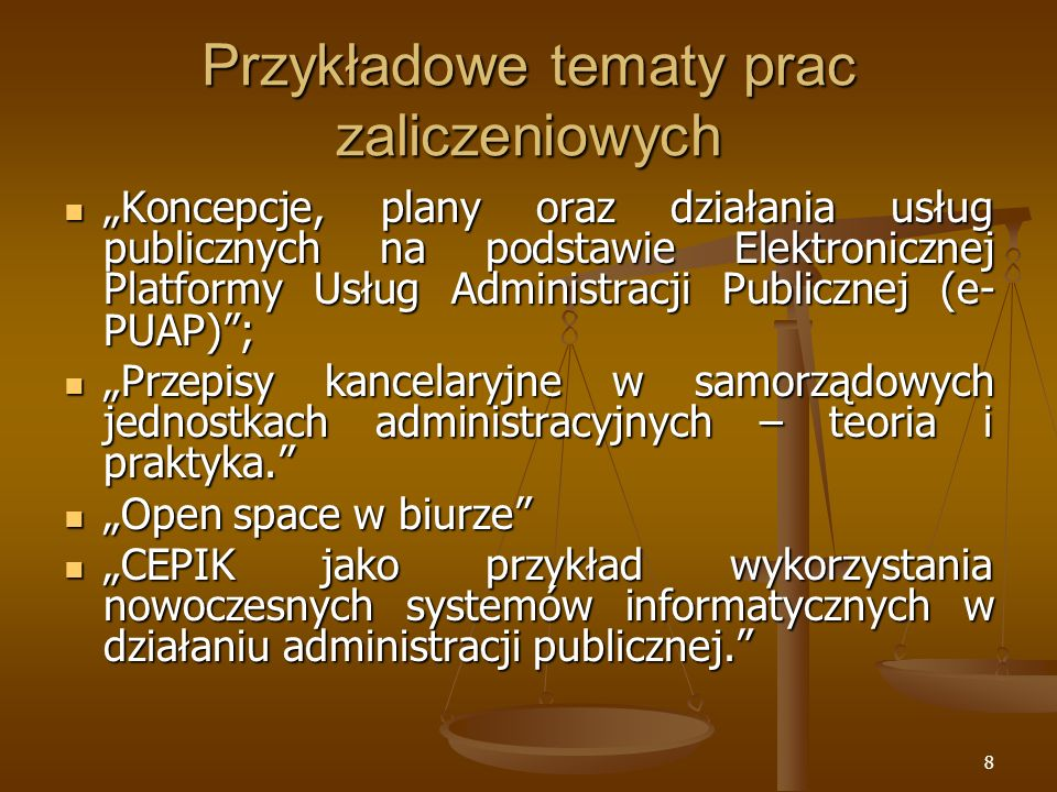 8 Przykładowe tematy prac zaliczeniowych Koncepcje, plany oraz działania usług publicznych na podstawie Elektronicznej Platformy Usług Administracji P