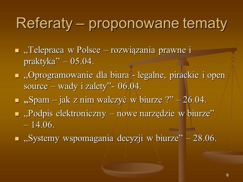 9 Referaty – proponowane tematy Telepraca w Polsce – rozwiązania prawne i praktyka – 05.04.