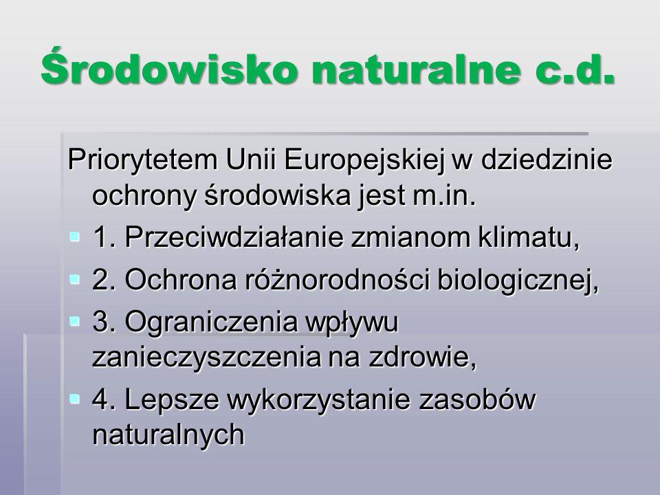 Środowisko naturalne c.d. Priorytetem Unii Europejskiej w dziedzinie ochrony środowiska jest m.in. 1. Przeciwdziałanie zmianom klimatu, 1. Przeciwdzia