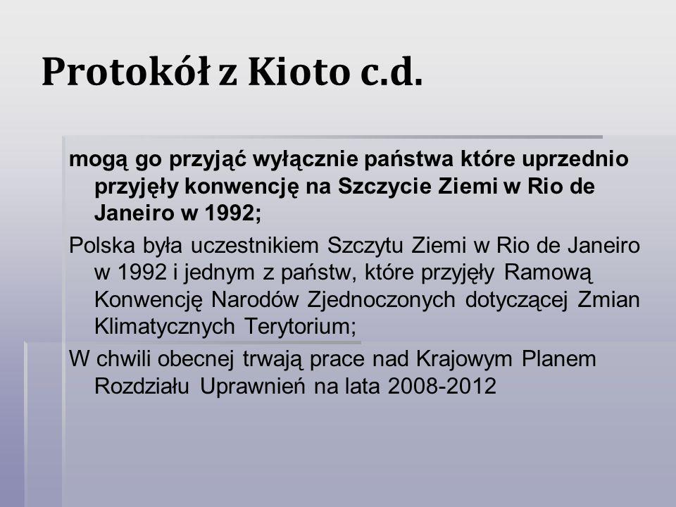 Protokół z Kioto c.d. mogą go przyjąć wyłącznie państwa które uprzednio przyjęły konwencję na Szczycie Ziemi w Rio de Janeiro w 1992; Polska była ucze