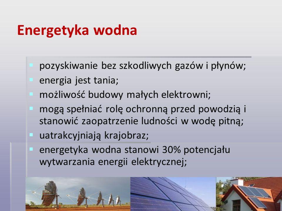 Energetyka wodna pozyskiwanie bez szkodliwych gazów i płynów; energia jest tania; możliwość budowy małych elektrowni; mogą spełniać rolę ochronną prze
