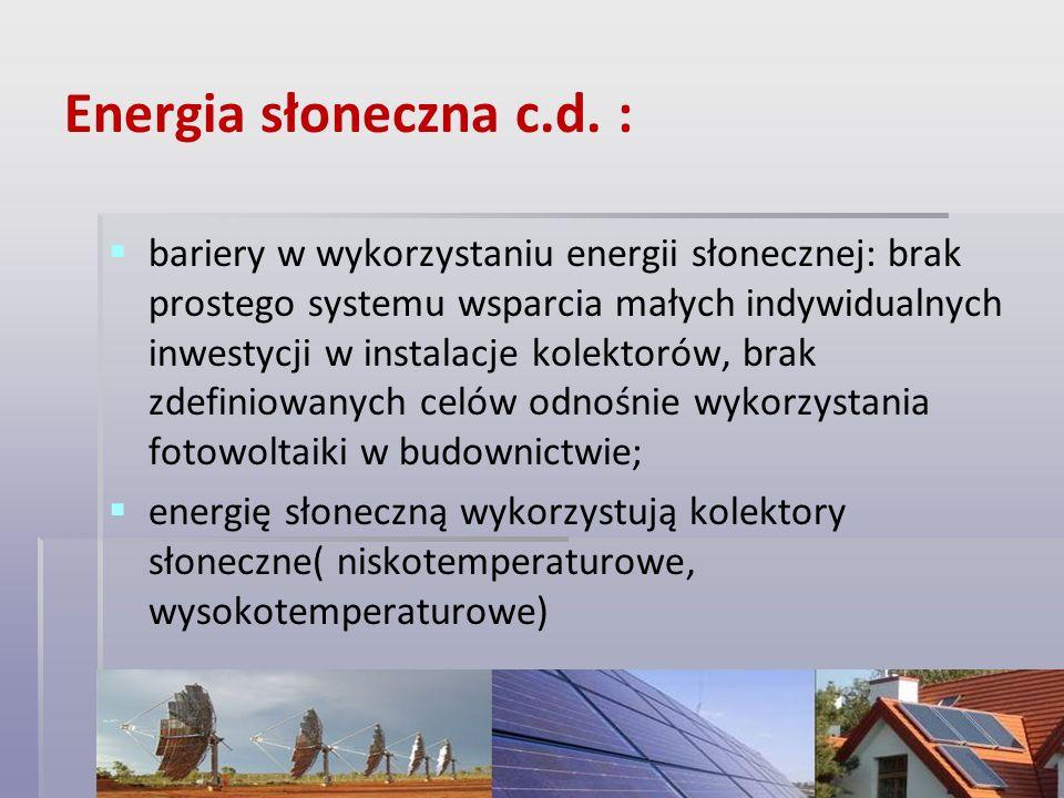 Energia słoneczna c.d. : bariery w wykorzystaniu energii słonecznej: brak prostego systemu wsparcia małych indywidualnych inwestycji w instalacje kole