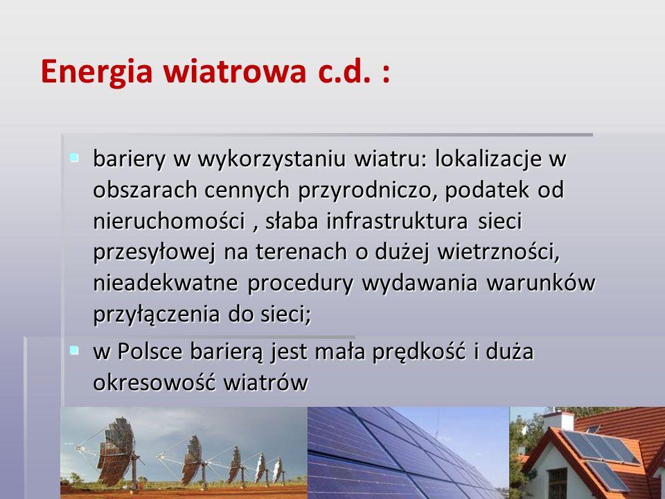 Energia wiatrowa c.d. : bariery w wykorzystaniu wiatru: lokalizacje w obszarach cennych przyrodniczo, podatek od nieruchomości, słaba infrastruktura s