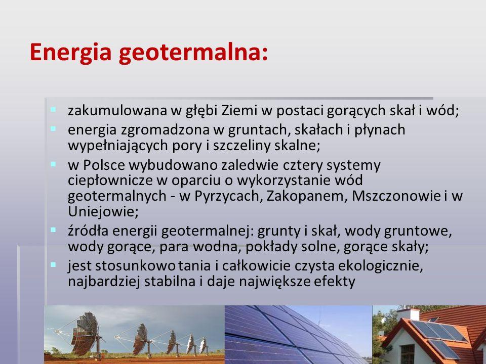 Energia geotermalna: zakumulowana w głębi Ziemi w postaci gorących skał i wód; energia zgromadzona w gruntach, skałach i płynach wypełniających pory i