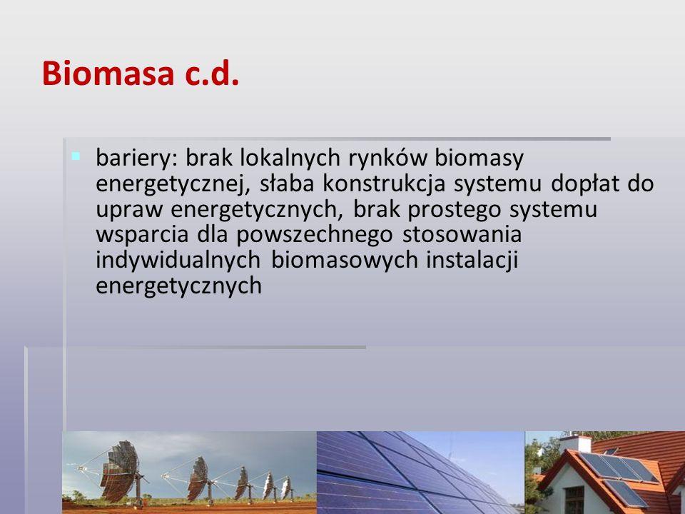 Biomasa c.d. bariery: brak lokalnych rynków biomasy energetycznej, słaba konstrukcja systemu dopłat do upraw energetycznych, brak prostego systemu wsp