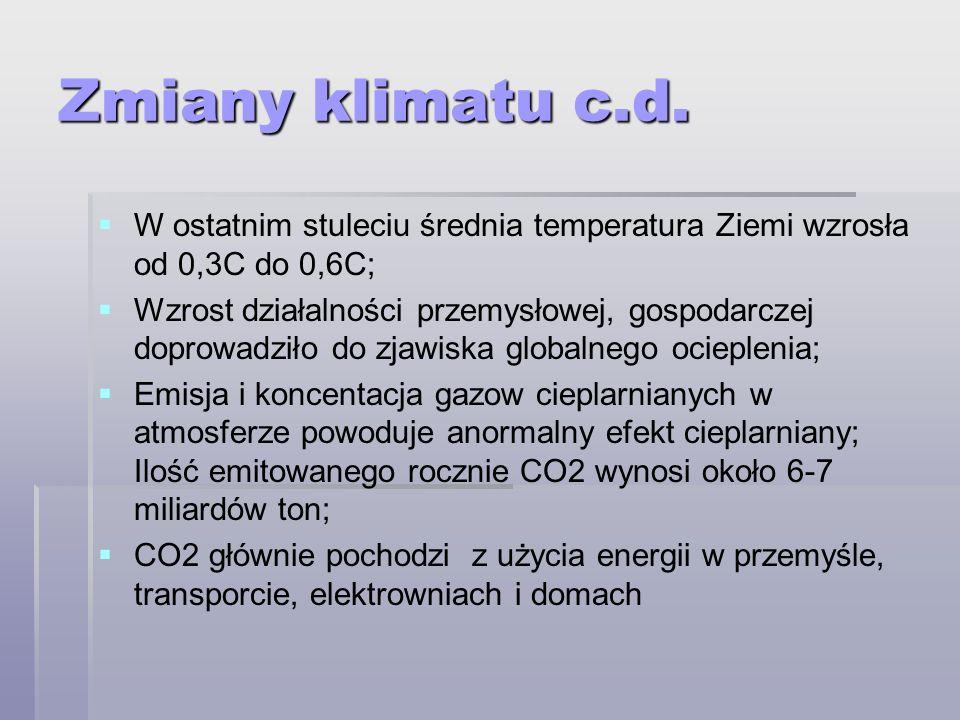Zmiany klimatu c.d. W ostatnim stuleciu średnia temperatura Ziemi wzrosła od 0,3C do 0,6C; Wzrost działalności przemysłowej, gospodarczej doprowadziło