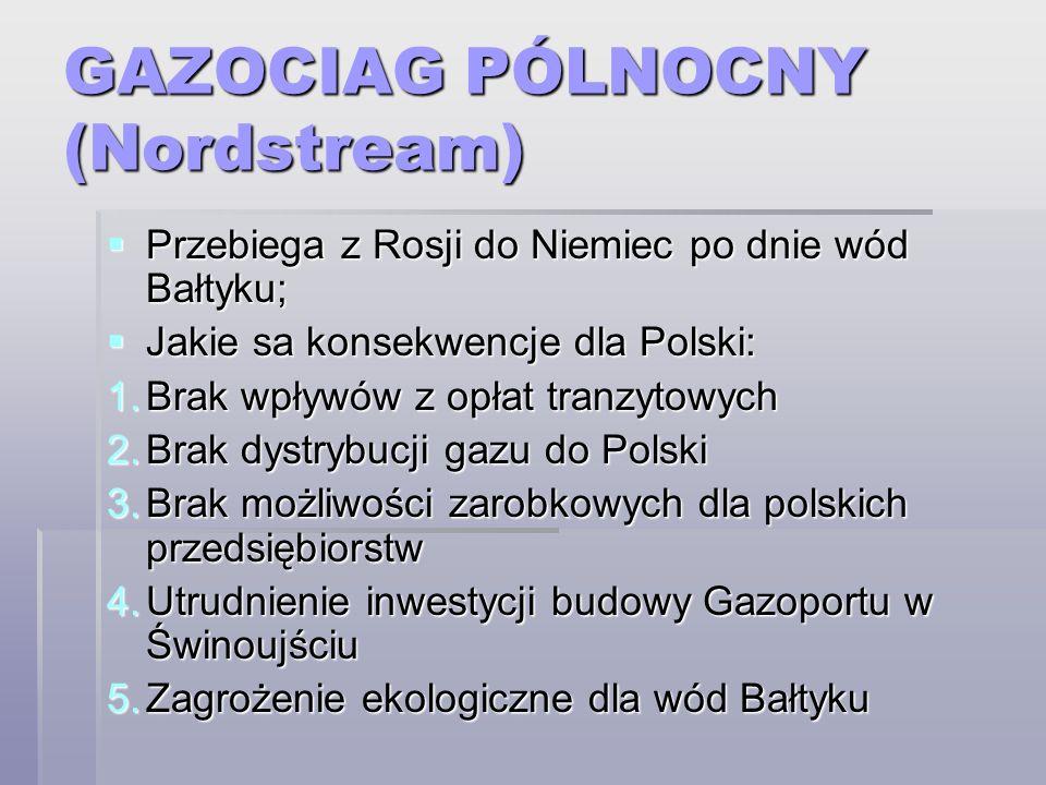 GAZOCIAG PÓLNOCNY (Nordstream) Przebiega z Rosji do Niemiec po dnie wód Bałtyku; Przebiega z Rosji do Niemiec po dnie wód Bałtyku; Jakie sa konsekwenc