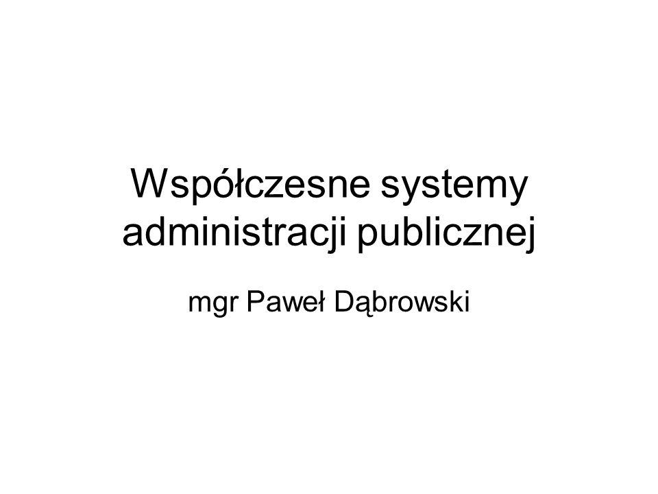 Współczesne systemy administracji publicznej mgr Paweł Dąbrowski