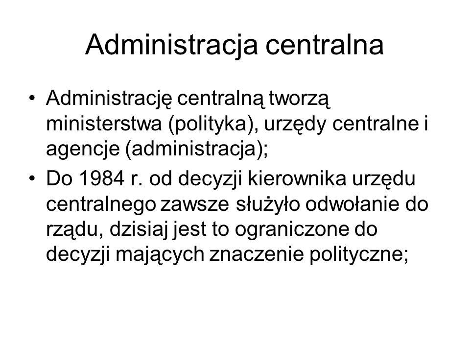 Administracja centralna Obecnie funkcjonuje kilkaset instytucji centralnych (urzędy centralne, agencje); Na czele każdego urzędu stoi dyrektor generalny, mianowany przez rząd na kadencję (zwykle 6 lat); Wyróżnia się kategorię korporacji usług publicznych, tj.