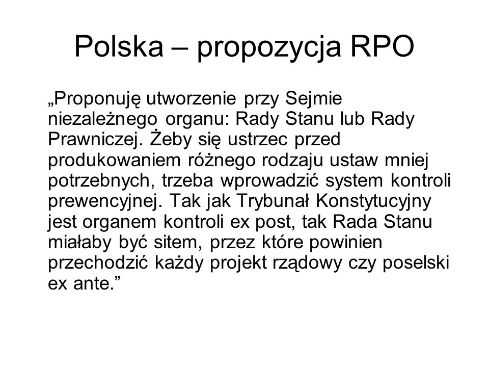 Polska – propozycja RPO Proponuję utworzenie przy Sejmie niezależnego organu: Rady Stanu lub Rady Prawniczej. Żeby się ustrzec przed produkowaniem róż
