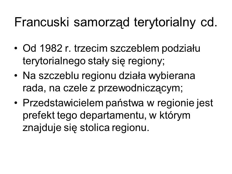 Francuski samorząd terytorialny cd. Od 1982 r. trzecim szczeblem podziału terytorialnego stały się regiony; Na szczeblu regionu działa wybierana rada,