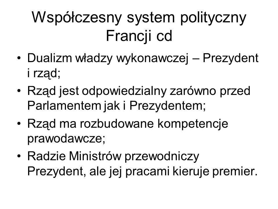 Współczesny system polityczny Francji cd Dualizm władzy wykonawczej – Prezydent i rząd; Rząd jest odpowiedzialny zarówno przed Parlamentem jak i Prezy