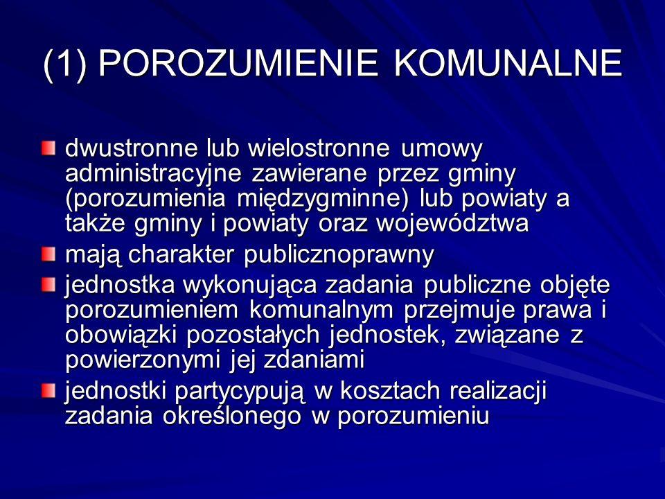 (1) POROZUMIENIE KOMUNALNE dwustronne lub wielostronne umowy administracyjne zawierane przez gminy (porozumienia międzygminne) lub powiaty a także gmi