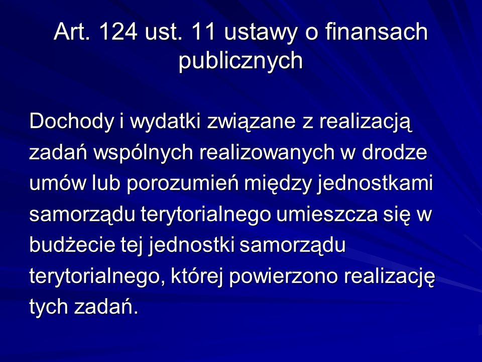 Art. 124 ust. 11 ustawy o finansach publicznych Dochody i wydatki związane z realizacją zadań wspólnych realizowanych w drodze umów lub porozumień mię