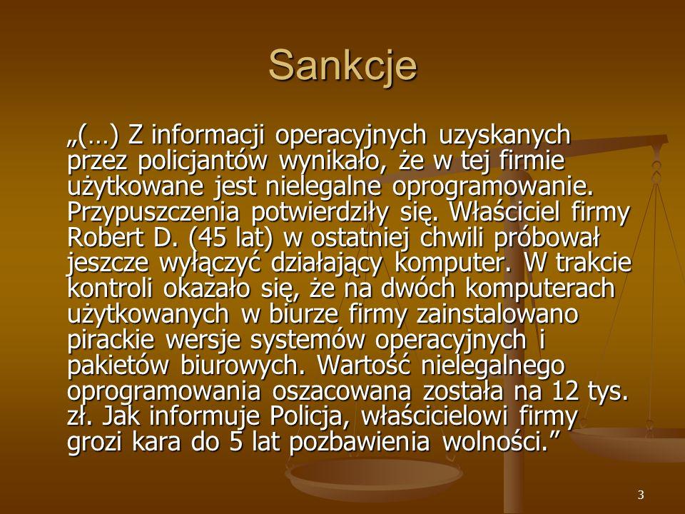 3 Sankcje (…) Z informacji operacyjnych uzyskanych przez policjantów wynikało, że w tej firmie użytkowane jest nielegalne oprogramowanie.