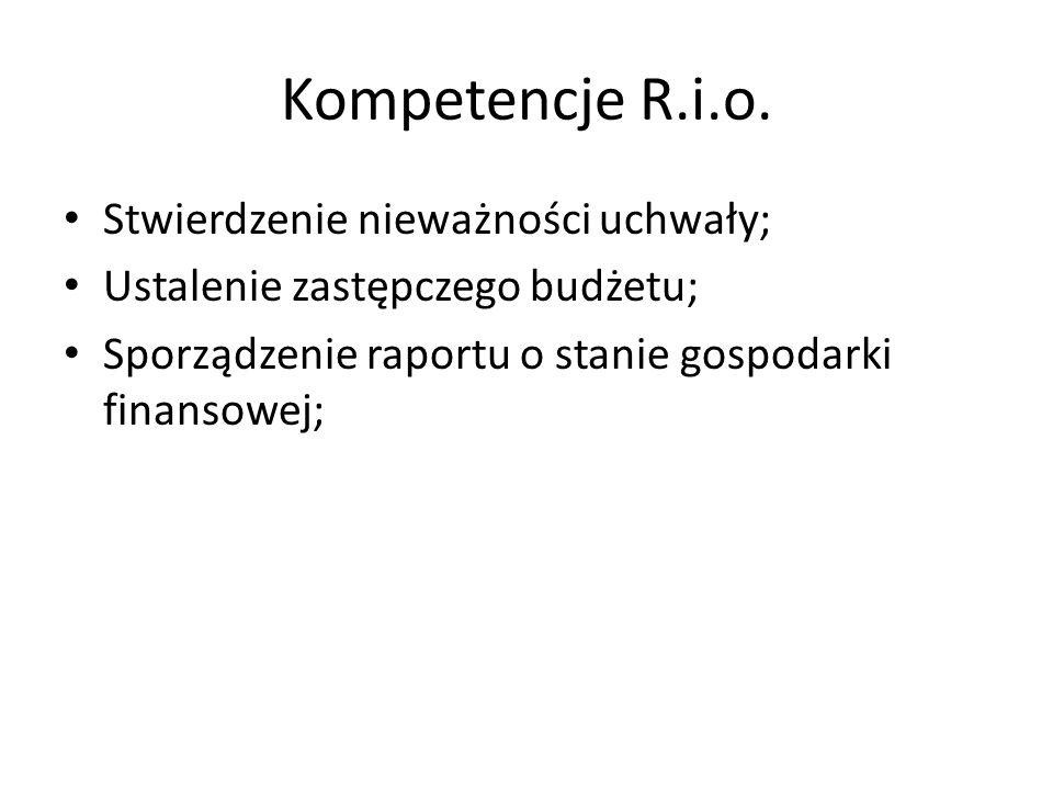 Kompetencje R.i.o. Stwierdzenie nieważności uchwały; Ustalenie zastępczego budżetu; Sporządzenie raportu o stanie gospodarki finansowej;
