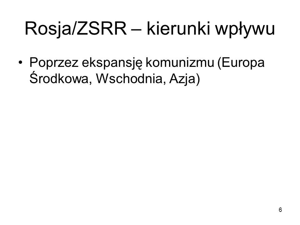 6 Rosja/ZSRR – kierunki wpływu Poprzez ekspansję komunizmu (Europa Środkowa, Wschodnia, Azja)