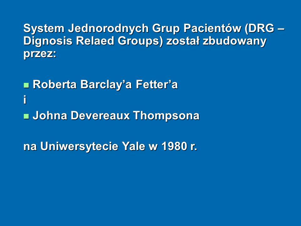 System Jednorodnych Grup Pacientów (DRG – Dignosis Relaed Groups) został zbudowany przez: Roberta Barclaya Fettera Roberta Barclaya Fetterai Johna Dev