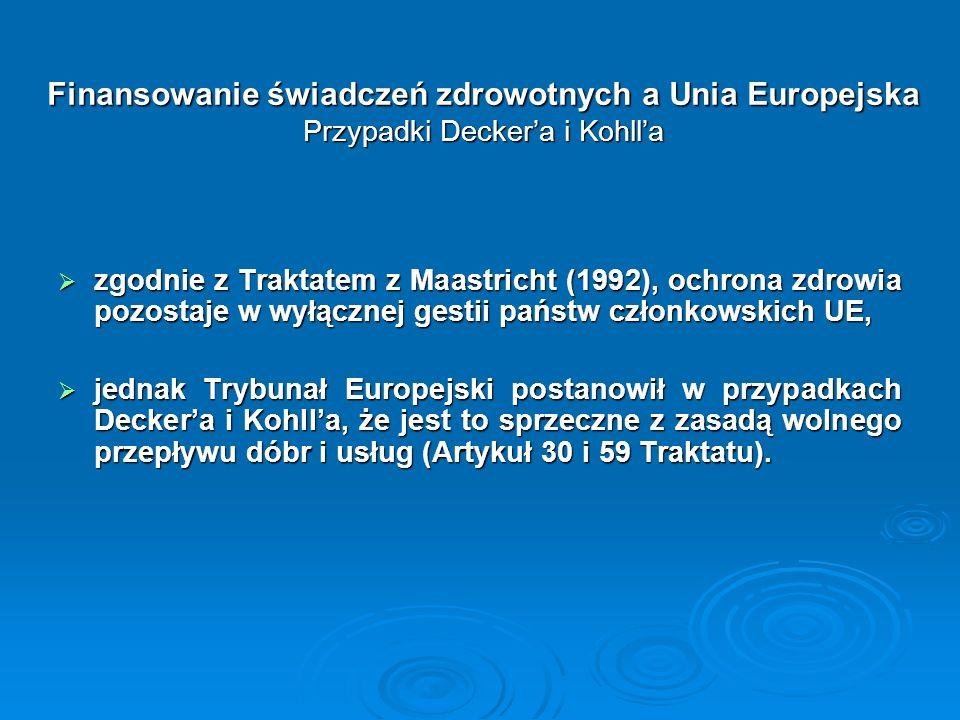 Finansowanie świadczeń zdrowotnych a Unia Europejska Przypadki Deckera i Kohlla zgodnie z Traktatem z Maastricht (1992), ochrona zdrowia pozostaje w w