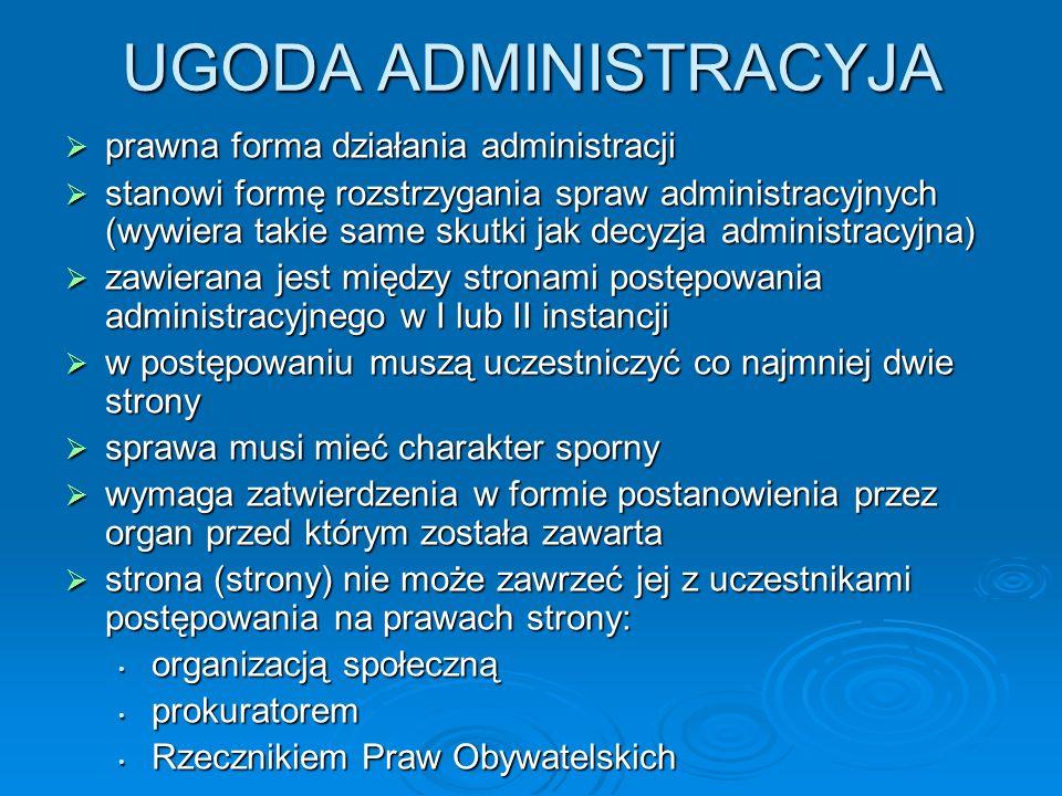 UGODA ADMINISTRACYJA prawna forma działania administracji prawna forma działania administracji stanowi formę rozstrzygania spraw administracyjnych (wy