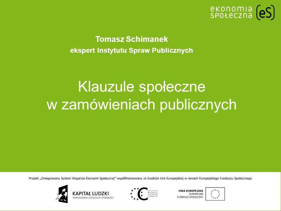 Klauzule społeczne w zamówieniach publicznych Tomasz Schimanek ekspert Instytutu Spraw Publicznych
