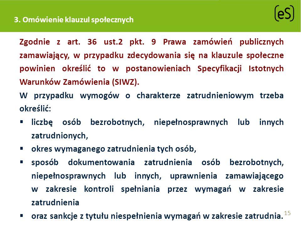 3. Omówienie klauzul społecznych Zgodnie z art. 36 ust.2 pkt. 9 Prawa zamówień publicznych zamawiający, w przypadku zdecydowania się na klauzule społe