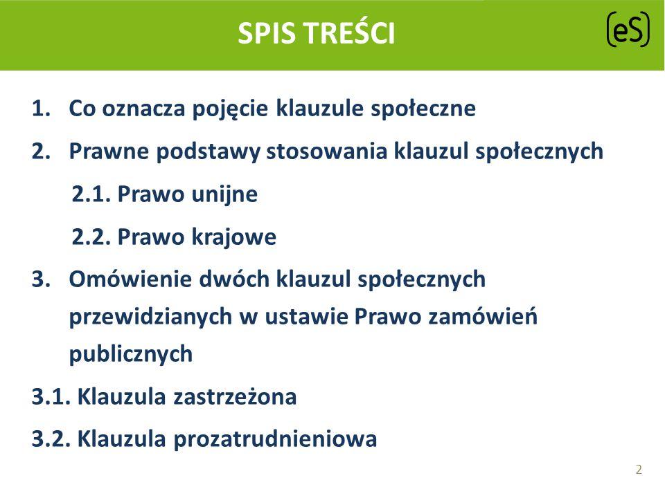 SPIS TREŚCI 4.Korzyści płynące ze stosowania klauzul społecznych 5.Klauzule społeczne jako instrument wspierania ekonomii społecznej 6.Dotychczasowa praktyka stosowania klauzul społecznych 7.Bariery i szanse upowszechniania klauzul społecznych w Polsce 8.Użyteczne strony internetowe: 3