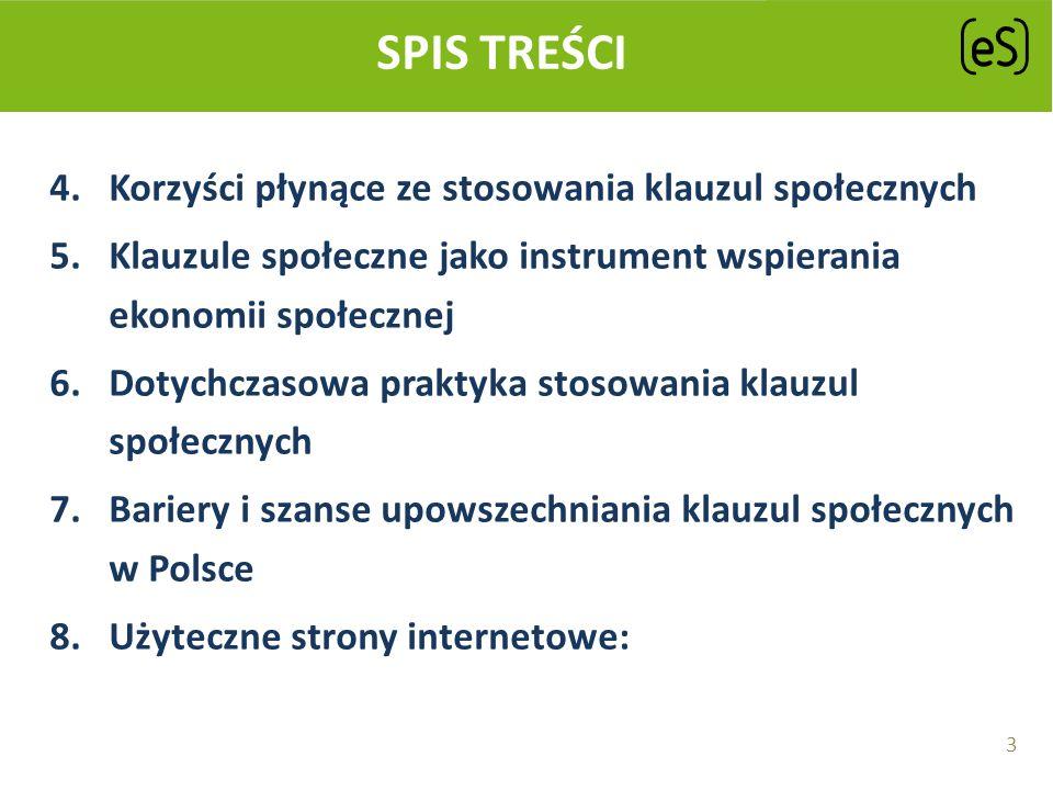 SPIS TREŚCI 4.Korzyści płynące ze stosowania klauzul społecznych 5.Klauzule społeczne jako instrument wspierania ekonomii społecznej 6.Dotychczasowa p