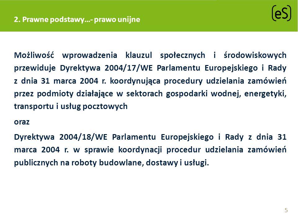 2. Prawne podstawy…- prawo unijne Możliwość wprowadzenia klauzul społecznych i środowiskowych przewiduje Dyrektywa 2004/17/WE Parlamentu Europejskiego