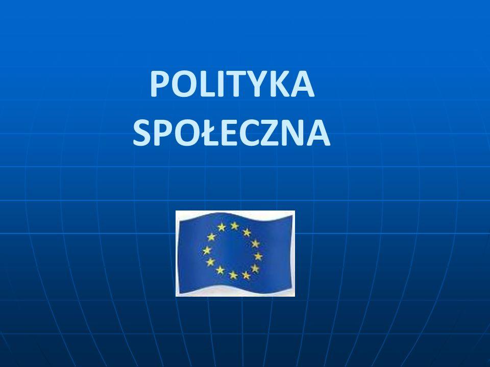 Pojęcie ogólne Wspólna Polityka Społeczna reguluje warunki życia i pracy obywateli Unii Europejskiej na podstawie działań i instrumentów wspólnotowych.
