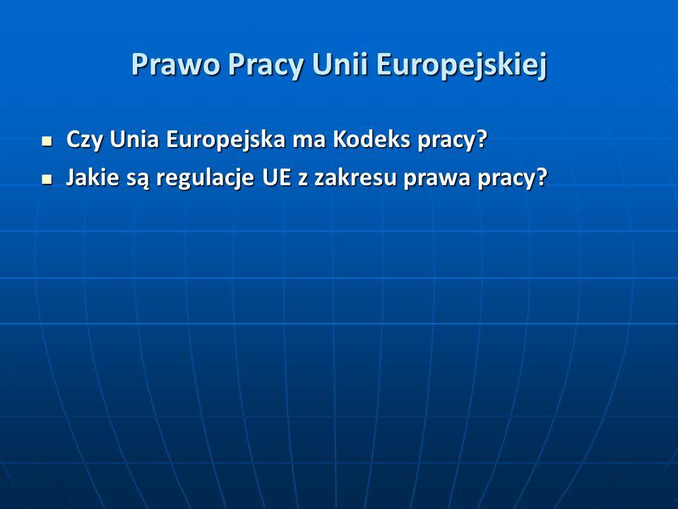 Prawo Pracy Unii Europejskiej Czy Unia Europejska ma Kodeks pracy? Czy Unia Europejska ma Kodeks pracy? Jakie są regulacje UE z zakresu prawa pracy? J