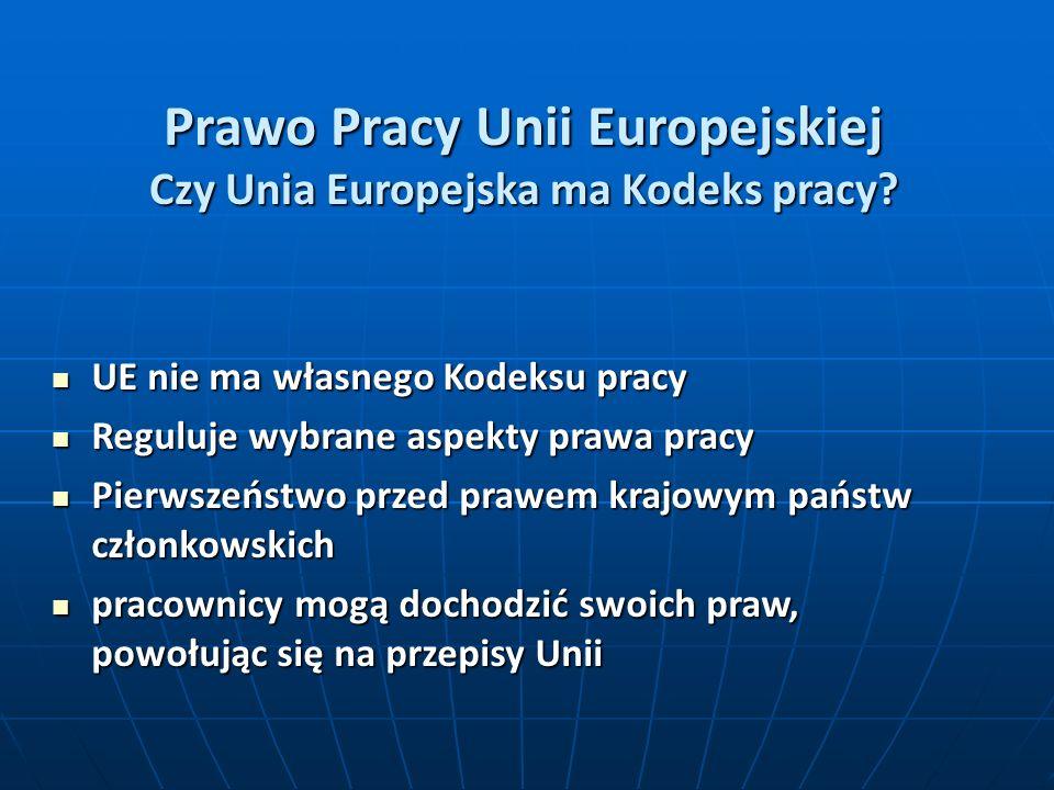 Prawo Pracy Unii Europejskiej Czy Unia Europejska ma Kodeks pracy? UE nie ma własnego Kodeksu pracy UE nie ma własnego Kodeksu pracy Reguluje wybrane