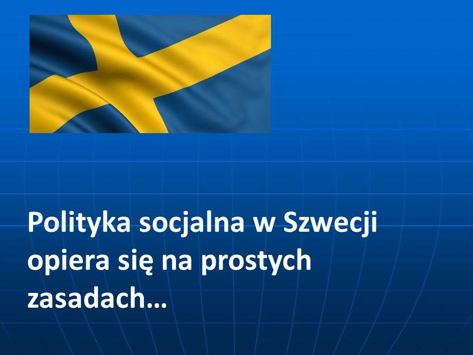 Polityka socjalna w Szwecji opiera się na prostych zasadach…