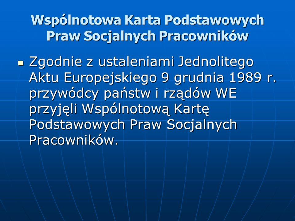 Wspólnotowa Karta Podstawowych Praw Socjalnych Pracowników Zgodnie z ustaleniami Jednolitego Aktu Europejskiego 9 grudnia 1989 r. przywódcy państw i r