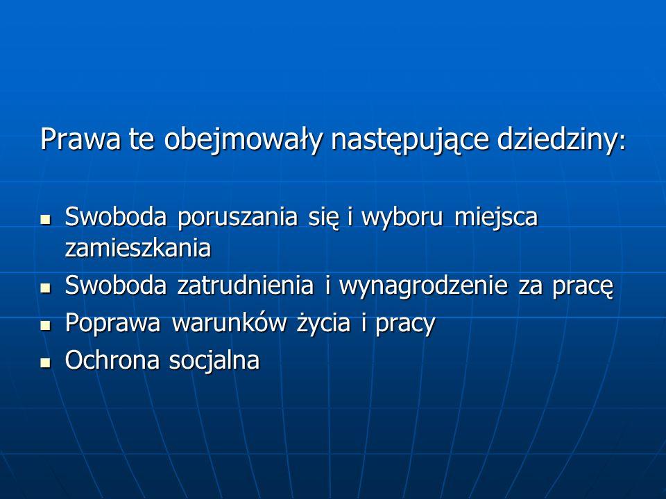 Prawa te obejmowały następujące dziedziny : Swoboda poruszania się i wyboru miejsca zamieszkania Swoboda poruszania się i wyboru miejsca zamieszkania
