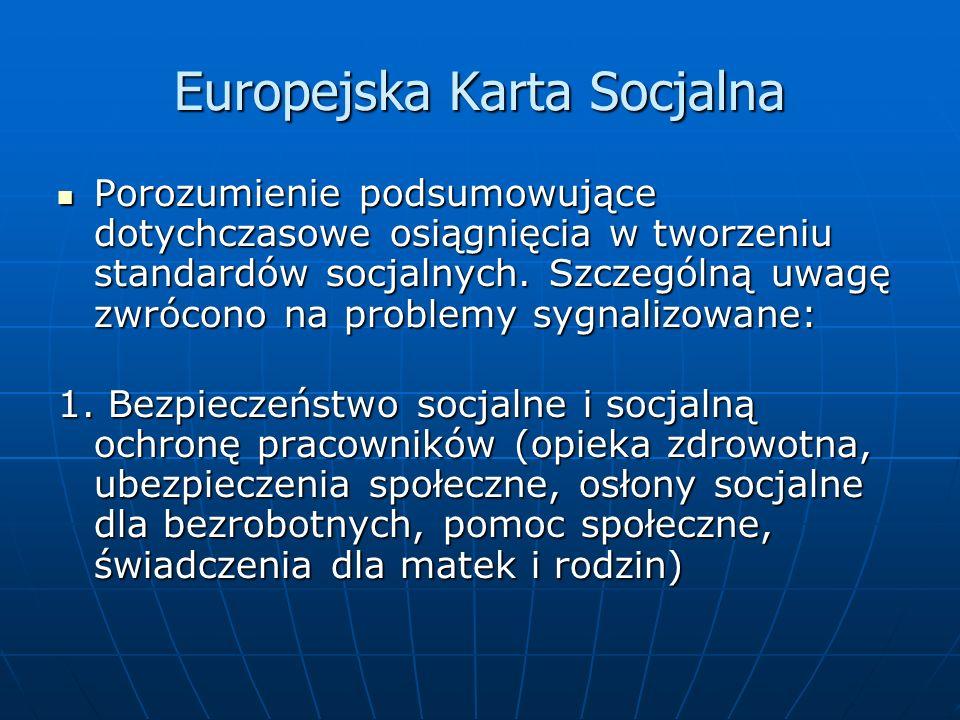 Europejska Karta Socjalna Porozumienie podsumowujące dotychczasowe osiągnięcia w tworzeniu standardów socjalnych. Szczególną uwagę zwrócono na problem