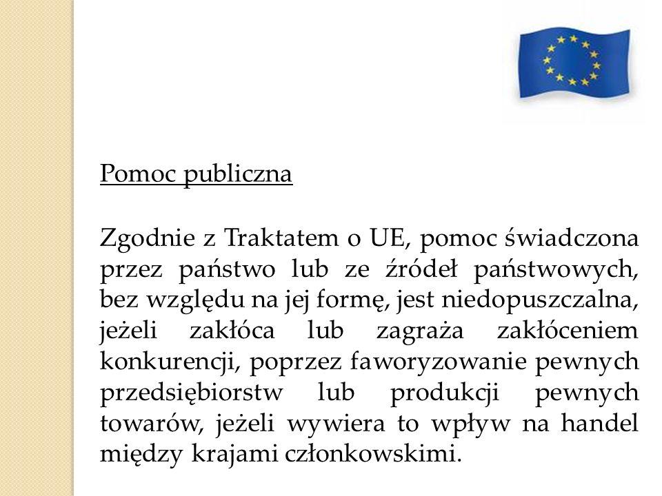 Pomoc publiczna Zgodnie z Traktatem o UE, pomoc świadczona przez państwo lub ze źródeł państwowych, bez względu na jej formę, jest niedopuszczalna, je