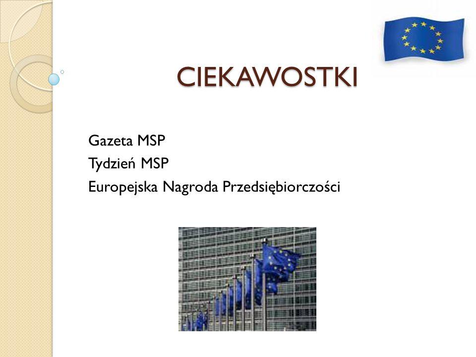 CIEKAWOSTKI Gazeta MSP Tydzień MSP Europejska Nagroda Przedsiębiorczości