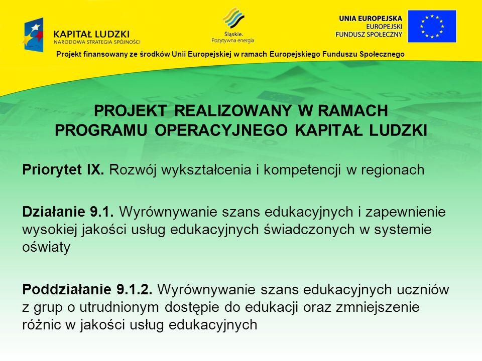 PROJEKT REALIZOWANY W RAMACH PROGRAMU OPERACYJNEGO KAPITAŁ LUDZKI Priorytet IX. Rozwój wykształcenia i kompetencji w regionach Działanie 9.1. Wyrównyw